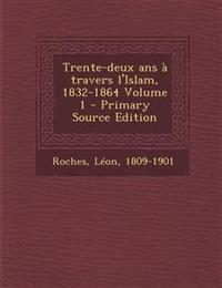 Trente-deux ans à travers l'Islam, 1832-1864 Volume 1