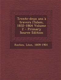 Trente-Deux ANS a Travers L'Islam, 1832-1864 Volume 2 - Primary Source Edition