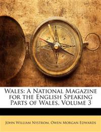 Wales: A National Magazine for the English Speaking Parts of Wales, Volume 3