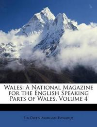 Wales: A National Magazine for the English Speaking Parts of Wales, Volume 4