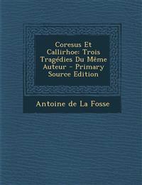 Coresus Et Callirhoe: Trois Tragedies Du Meme Auteur - Primary Source Edition