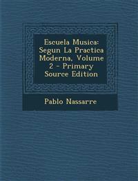 Escuela Musica: Segun La Practica Moderna, Volume 2