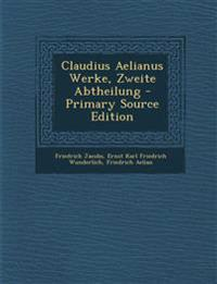 Claudius Aelianus Werke, Zweite Abtheilung - Primary Source Edition