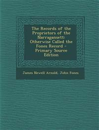 The Records of the Proprietors of the Narragansett: Otherwise Called the Fones Record - Primary Source Edition