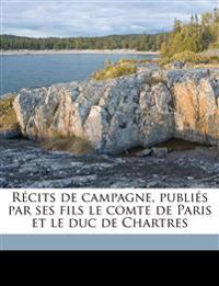 Récits de campagne, publiés par ses fils le comte de Paris et le duc de Chartres