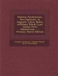 Historia Jacobitarum, Seu Coptorum, In Aegypto, Libya, Nubia, Aethiopia Tota,& Cypri Insulae Parte Habtaintium ...