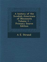 History of the Swedish-Americans of Minnesota Volume 3