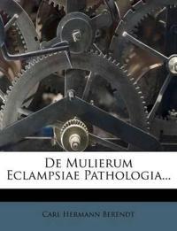 De Mulierum Eclampsiae Pathologia...