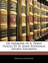 De Sermone in A. Persii Flacci Et D. Iunii Iuvenalis Satiris Figurato