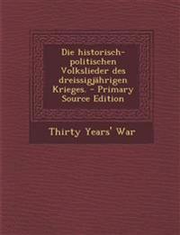 Die historisch-politischen Volkslieder des dreissigjährigen Krieges.