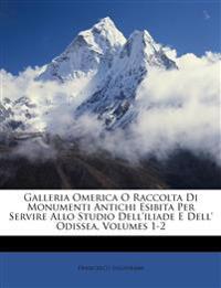 Galleria Omerica O Raccolta Di Monumenti Antichi Esibita Per Servire Allo Studio Dell'iliade E Dell' Odissea, Volumes 1-2