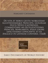 de Vita Et Rebus Gestis Nobilissimi Illustrissimique Principis, Guilielmi Ducis Novo-Castrensis, Commentarii AB Excellentissima Principe, Margareta, I