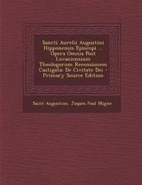 Sancti Aurelii Augustini Hipponensis Episcopi ... Opera Omnia Post Lovaniensium Theologorum Recensionem Castigata: de Civitate Dei - Primary Source Ed