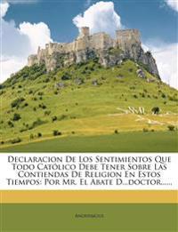 Declaracion De Los Sentimientos Que Todo Católico Debe Tener Sobre Las Contiendas De Religion En Estos Tiempos: Por Mr. El Abate D...doctor......