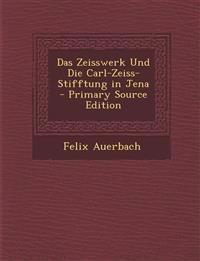 Das Zeisswerk Und Die Carl-Zeiss-Stifftung in Jena