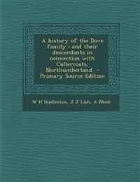 A History of the Dove Family: And Their Descendants in Connection with Cullercoats, Northumberland - Primary Source Edition