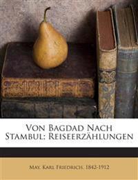 Von Bagdad Nach Stambul; Reiseerzählungen