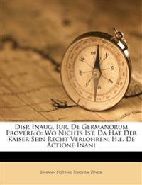 Disp. Inaug. Iur. De Germanorum Proverbio: Wo Nichts Ist, Da Hat Der Kaiser Sein Recht Verlohren, H.e. De Actione Inani