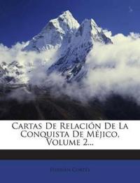 Cartas De Relación De La Conquista De Méjico, Volume 2...