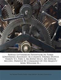 Rotuli Litterarum Patentium In Turri Londinensi Asservati: Accurante Thoma Duffus Hardy. V.1, Pars 1. Ab Anno Mcci. Ad Annum Mccxvi. Printed By Comman