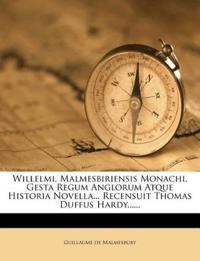Willelmi, Malmesbiriensis Monachi, Gesta Regum Anglorum Atque Historia Novella... Recensuit Thomas Duffus Hardy......