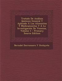 Tratado de Analisis Quimico General y Aplicado a Los Alimentos y Medicamentos y a la Investigacion de Venenos, Volume 1