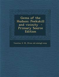 Gems of the Hudson; Peekskill and Vicinity - Primary Source Edition