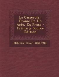 La Casserole : Drame En Un Acte, En Prose - Primary Source Edition