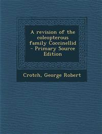 A revision of the coleopterous family Coccinellid - Primary Source Edition