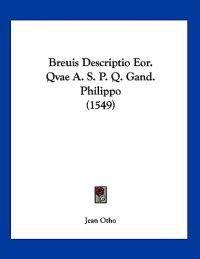 Breuis Descriptio Eor. Qvae A. S. P. Q. Gand. Philippo