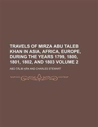 Travels of Mirza Abu Taleb Khan in Asia, Africa, Europe, During the Years 1799, 1800, 1801, 1802, and 1803 (Volume 2)