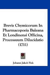 Brevis Chymicorum in Pharmacopoeia Baleana Et Londinensi Officina, Processuum Dilucidatio