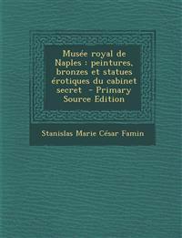 Musee Royal de Naples: Peintures, Bronzes Et Statues Erotiques Du Cabinet Secret