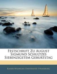 Festschrift Zu August Sigmund Schultzes Siebenzigstem Geburtstag