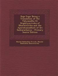 Raja-Yoga: Being a Translation of the Vakyasudha Or Drgdrsyaviveka of Bharatitirtha and the Aporoksanubhuti of Sri Sankaracharya - Primary Source Edit