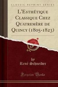 L'Esth¿que Classique Chez Quatrem¿ de Quincy (1805-1823) (Classic Reprint)