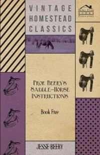Prof. Beery's Saddle-Horse Instructions - Book Five