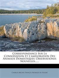 Correspondance Sur La Conservation Et L'améloration Des Animaux Domestiques: Observationes Nouvelles......