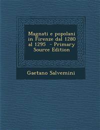 Magnati E Popolani in Firenze Dal 1280 Al 1295 - Primary Source Edition
