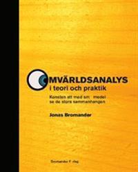 Omvärldsanalys i teori och praktik : Konsten att med små medel se de stora sammanhangen