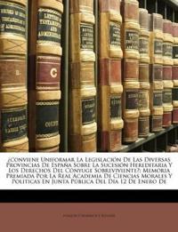 ¿conviene Uniformar La Legislación De Las Diversas Provincias De España Sobre La Sucesión Hereditaria Y Los Derechos Del Cónyuge Sobreviviente?: Memor