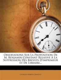 Observations Sur La Proposition De M. Benjamin Constant Relative À La Suppression Des Brevets D'imprimeur Et De Libraire...