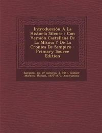 Introduccion a la Historia Silense: Con Version Castellana de La Misma y de La Cronica de Sampiro - Primary Source Edition
