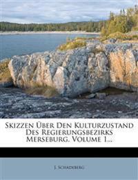 Skizzen Über Den Kulturzustand Des Regierungsbezirks Merseburg, Volume 1...
