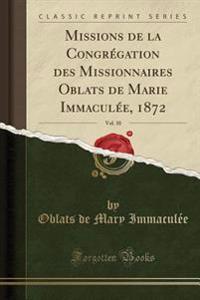 Missions de la Congrégation des Missionnaires Oblats de Marie Immaculée, 1872, Vol. 10 (Classic Reprint)