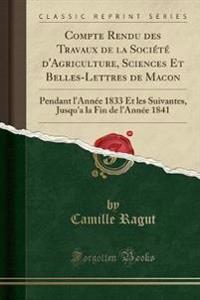 Compte Rendu des Travaux de la Société d'Agriculture, Sciences Et Belles-Lettres de Macon