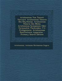 Aristoxenus Von Tarent: Vorwort. Aristoxenus Theorie Des Rhythmus. Aristoxenus Theorie Des Melos. Aristoxenus Symposion Oder Vermischte Tischreden.-V.