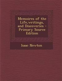 Memoires of the Life,writings, and Discoveries - Primary Source Edition