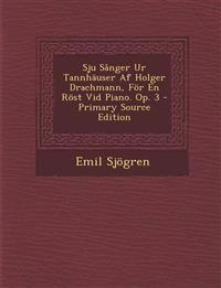 Sju Sanger Ur Tannhauser AF Holger Drachmann, for En Rost VID Piano. Op. 3 - Primary Source Edition