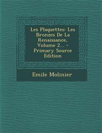 Les Plaquettes: Les Bronzes De La Renaissance, Volume 2... - Primary Source Edition